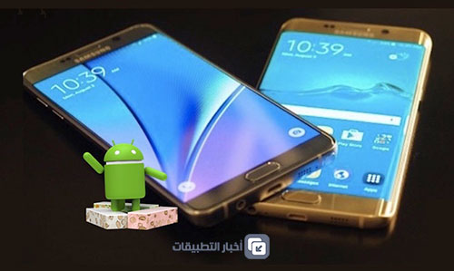 هواتف سامسونج التي ستحصل على تحديث Android 7 Nougat !