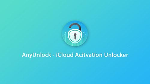 مراجعة AnyUnlock - iCloud Activation Unlocker لفتح الايكلاود أو قفل التنشيط